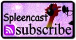 If you already have a default RSS newsreader or podcatcher configured, then clicking here should (hopefully) launch it and automagically subscribe you to spleencasty goodness.
